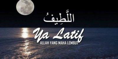 Ketika Sibuk Saling Hujat dan Bersikap Arogan, Belajarlah Untuk Menjiwai Asmaul Husna Al-Lathif